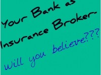 Banks as Insurance Brokers in India-Stay away !!!