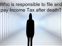 Who is responsible to file and pay Income Tax after death?