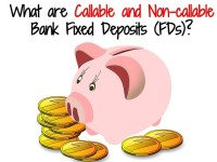 What are Callable and Non-callable Bank Fixed Deposits (FDs)?