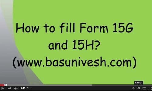 Video Tutor Guide-How to fill Form 15G and Form 15H?