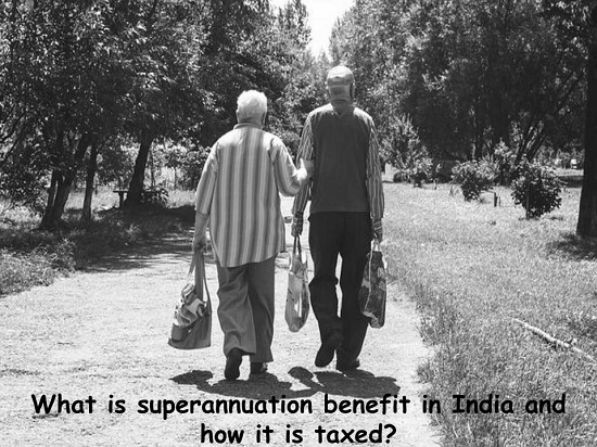 What is superannuation benefit in India and how it is taxed?