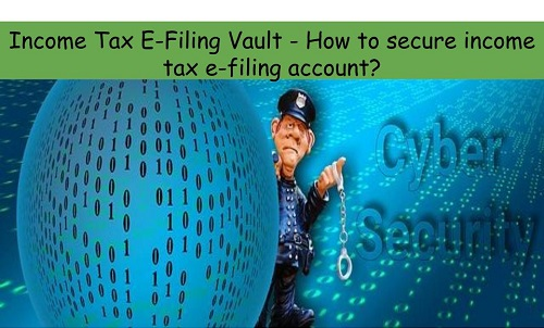 Income Tax E-Filing Vault – How to secure tax e-filing account?