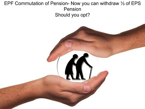 EPF Commutation of Pension – You can now commute 1/3 of EPS